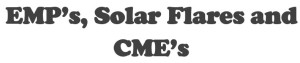 EMP's, Solar Flares and CME's
