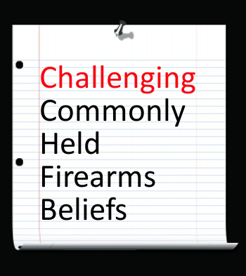 Challenging Commonly Held Firearms Beliefs